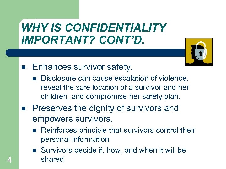 WHY IS CONFIDENTIALITY IMPORTANT? CONT'D. Enhances survivor safety. Preserves the dignity of survivors and
