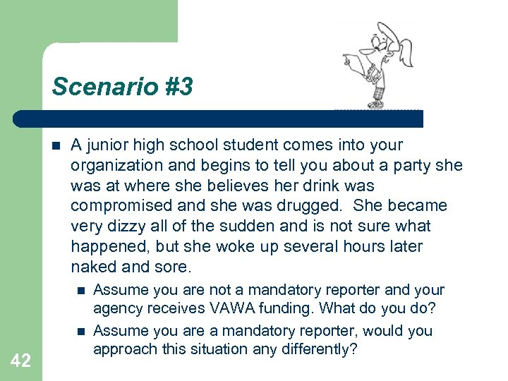 Scenario #3 A junior high school student comes into your organization and begins to