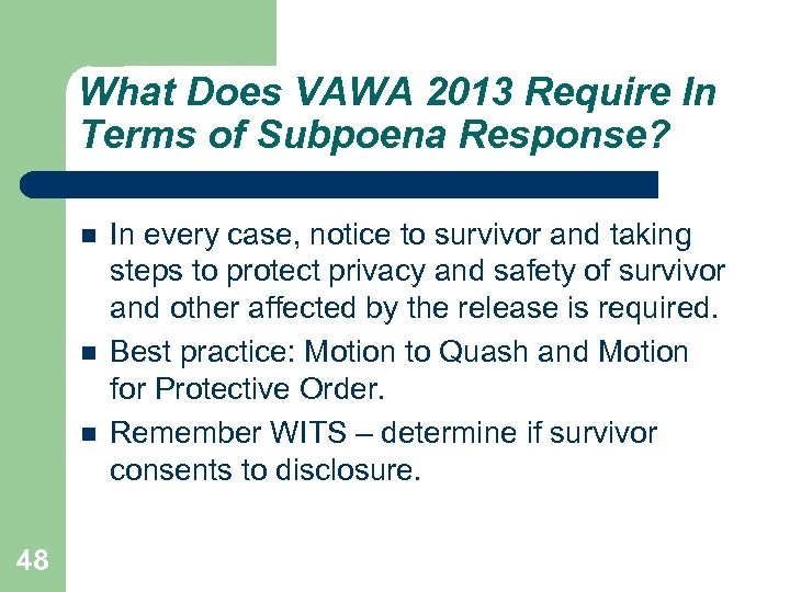 What Does VAWA 2013 Require In Terms of Subpoena Response? 48 In every case,