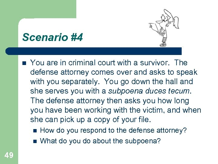 Scenario #4 You are in criminal court with a survivor. The defense attorney comes