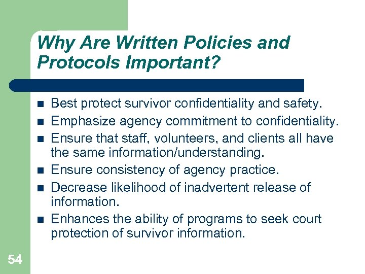 Why Are Written Policies and Protocols Important? 54 Best protect survivor confidentiality and safety.