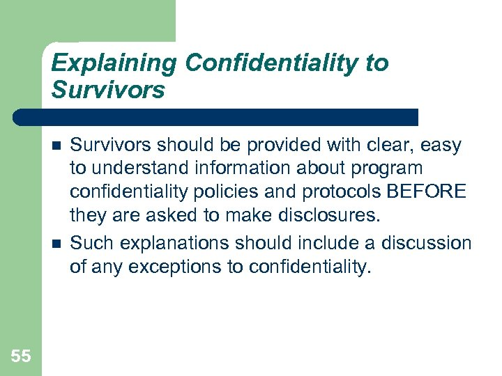 Explaining Confidentiality to Survivors 55 Survivors should be provided with clear, easy to understand