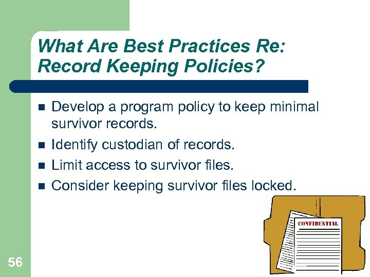 What Are Best Practices Re: Record Keeping Policies? 56 Develop a program policy to