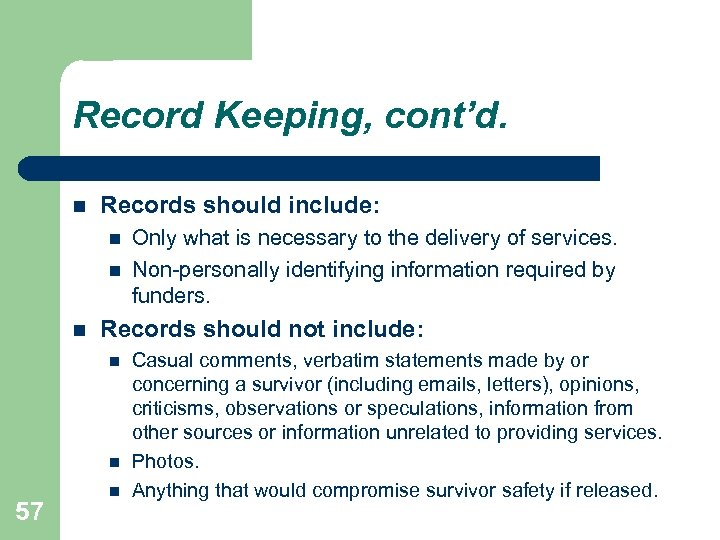 Record Keeping, cont'd. Records should include: Records should not include: 57 Only what is
