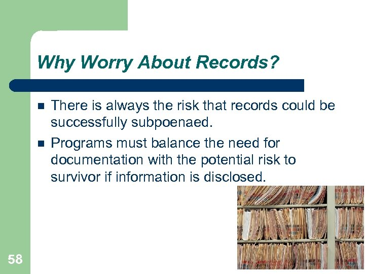 Why Worry About Records? 58 There is always the risk that records could be