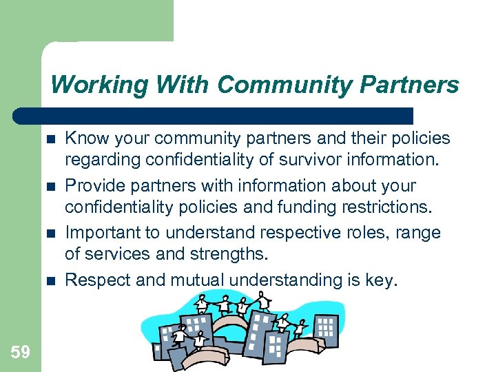 Working With Community Partners 59 Know your community partners and their policies regarding confidentiality