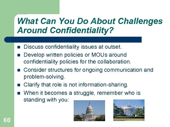 What Can You Do About Challenges Around Confidentiality? 60 Discuss confidentiality issues at outset.