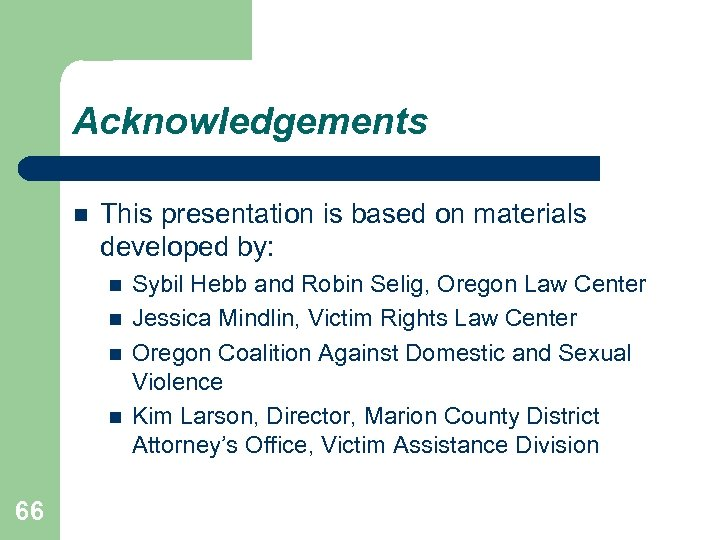 Acknowledgements This presentation is based on materials developed by: 66 Sybil Hebb and Robin