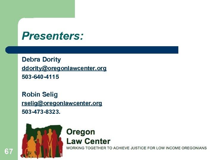 Presenters: Debra Dority ddority@oregonlawcenter. org 503 -640 -4115 Robin Selig rselig@oregonlawcenter. org 503 -473
