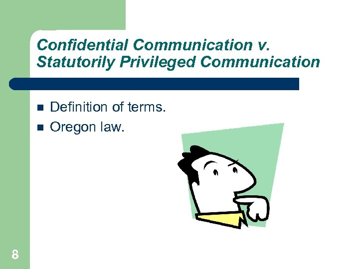 Confidential Communication v. Statutorily Privileged Communication 8 Definition of terms. Oregon law.