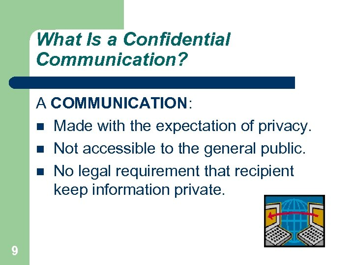 What Is a Confidential Communication? A COMMUNICATION: Made with the expectation of privacy. Not