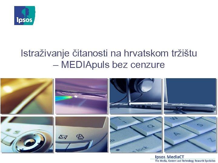 Istraživanje čitanosti na hrvatskom tržištu – MEDIApuls bez cenzure