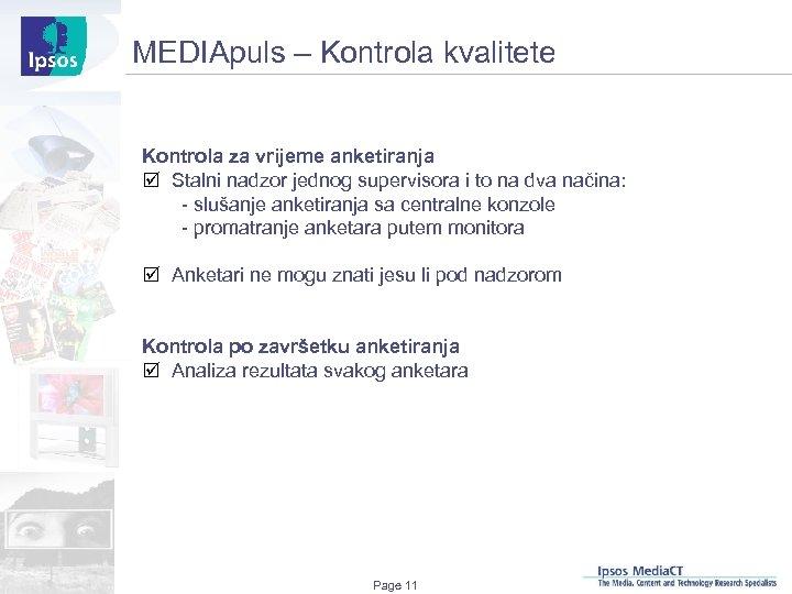 MEDIApuls – Kontrola kvalitete Kontrola za vrijeme anketiranja þ Stalni nadzor jednog supervisora i