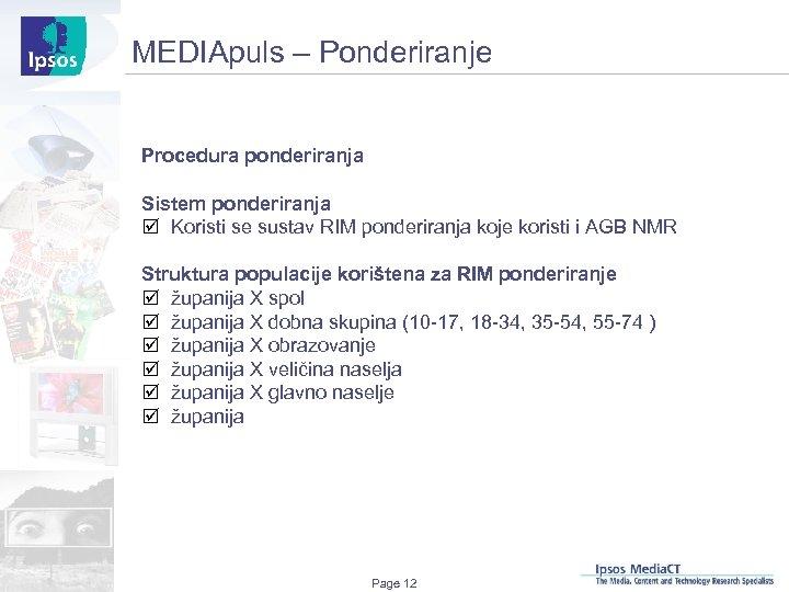 MEDIApuls – Ponderiranje Procedura ponderiranja Sistem ponderiranja þ Koristi se sustav RIM ponderiranja koje