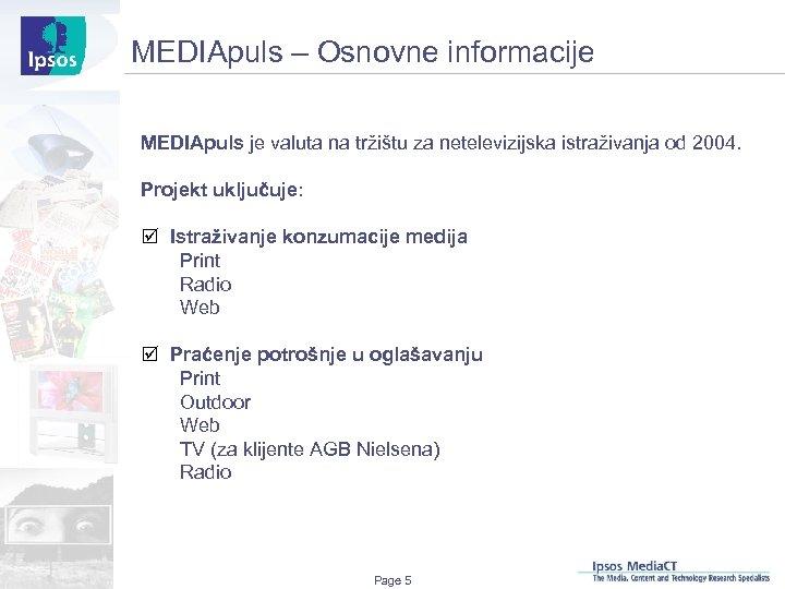 MEDIApuls – Osnovne informacije MEDIApuls je valuta na tržištu za netelevizijska istraživanja od 2004.