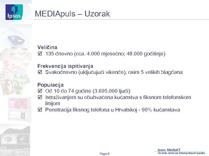 MEDIApuls – Uzorak Veličina þ 135 dnevno (cca. 4. 000 mjesečno; 48. 000 godišnje)