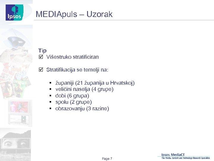 MEDIApuls – Uzorak Tip þ Višestruko stratificiran þ Stratifikacija se temelji na: § §