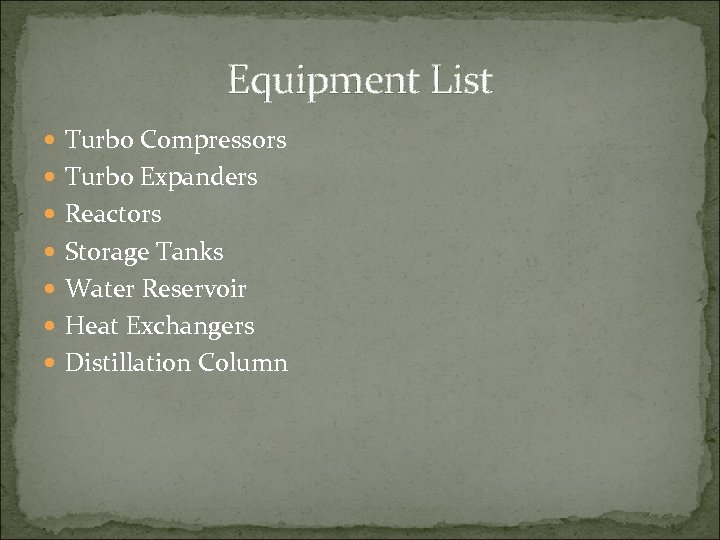 Equipment List Turbo Compressors Turbo Expanders Reactors Storage Tanks Water Reservoir Heat Exchangers Distillation