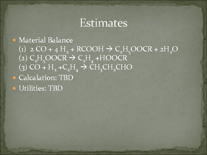 Estimates Material Balance (1) 2 CO + 4 H 2 + RCOOH C 2
