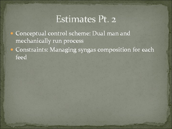 Estimates Pt. 2 Conceptual control scheme: Dual man and mechanically run process Constraints: Managing