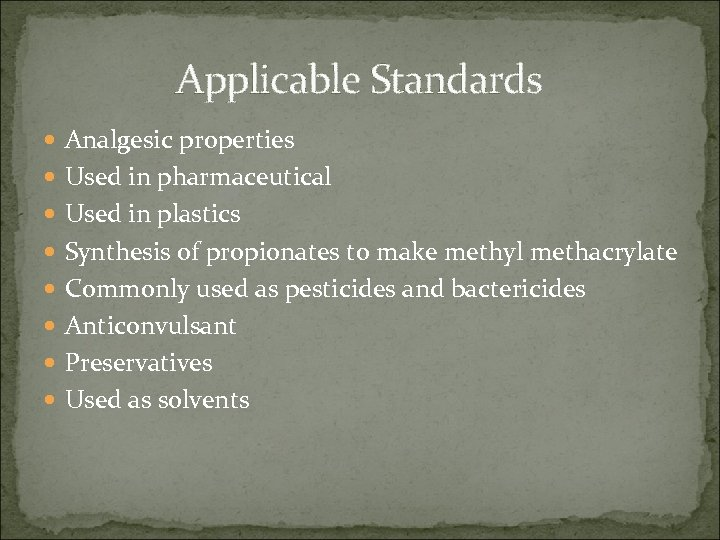 Applicable Standards Analgesic properties Used in pharmaceutical Used in plastics Synthesis of propionates to