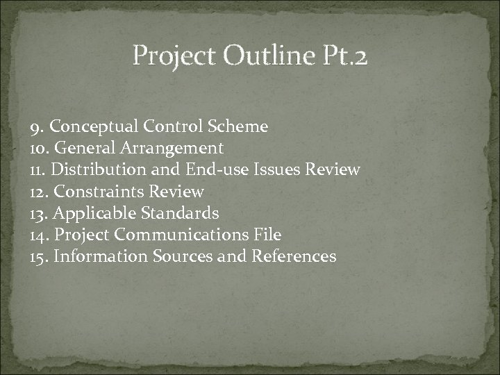 Project Outline Pt. 2 9. Conceptual Control Scheme 10. General Arrangement 11. Distribution and