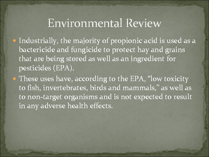 Environmental Review Industrially, the majority of propionic acid is used as a bactericide and