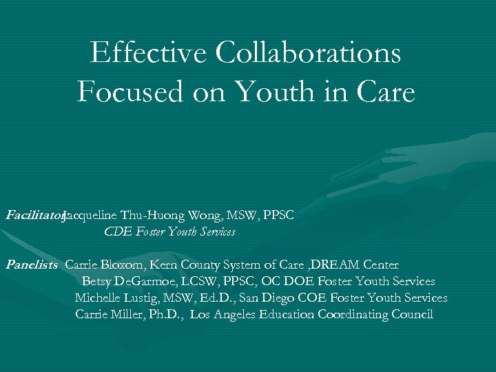 Effective Collaborations Focused on Youth in Care Facilitator: Jacqueline Thu-Huong Wong, MSW, PPSC CDE