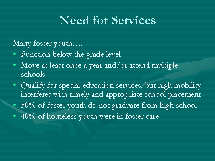 Need for Services Many foster youth…. • Function below the grade level • Move