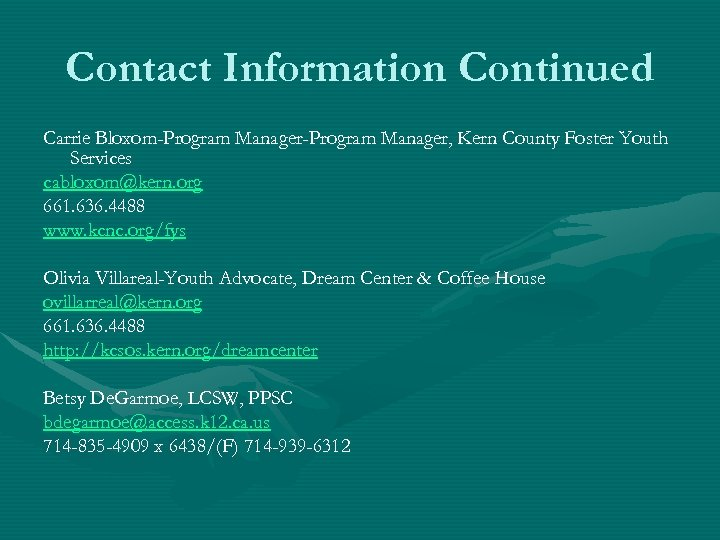 Contact Information Continued Carrie Bloxom-Program Manager, Kern County Foster Youth Services cabloxom@kern. org 661.