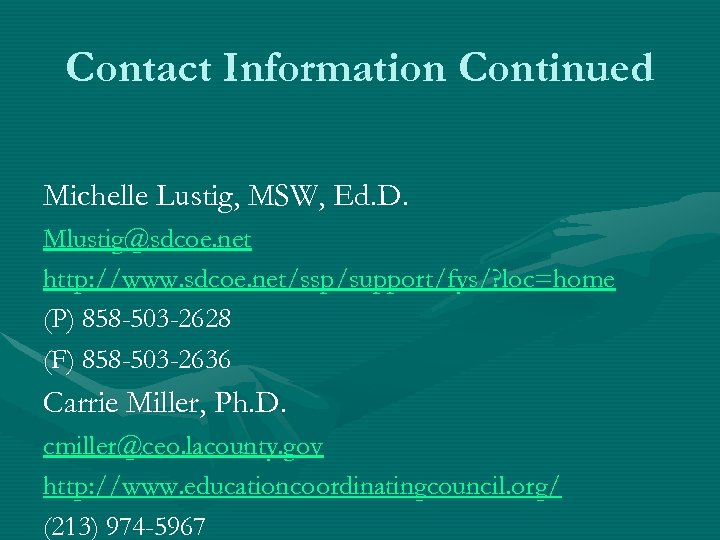 Contact Information Continued Michelle Lustig, MSW, Ed. D. Mlustig@sdcoe. net http: //www. sdcoe. net/ssp/support/fys/?
