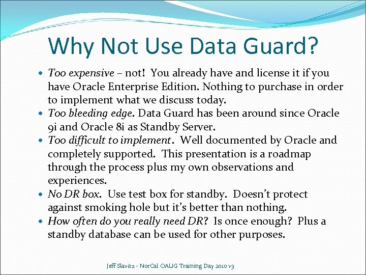 Why Not Use Data Guard? Too expensive – not! You already have and license