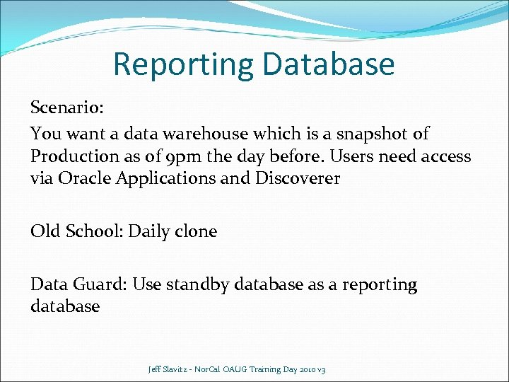 Reporting Database Scenario: You want a data warehouse which is a snapshot of Production