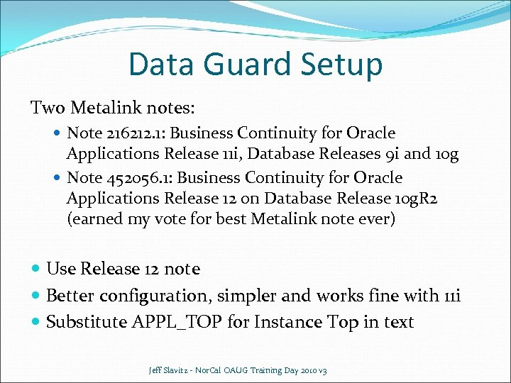 Data Guard Setup Two Metalink notes: Note 216212. 1: Business Continuity for Oracle Applications