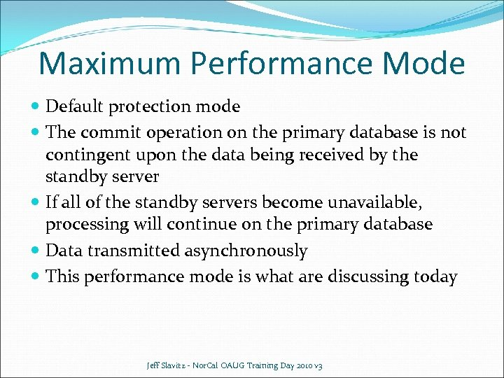 Maximum Performance Mode Default protection mode The commit operation on the primary database is