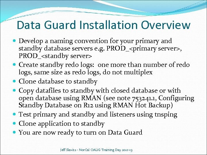 Data Guard Installation Overview Develop a naming convention for your primary and standby database
