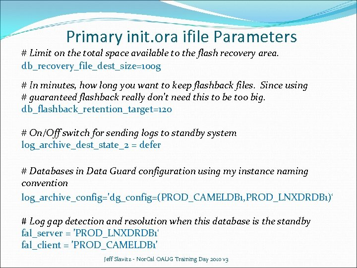 Primary init. ora ifile Parameters # Limit on the total space available to the