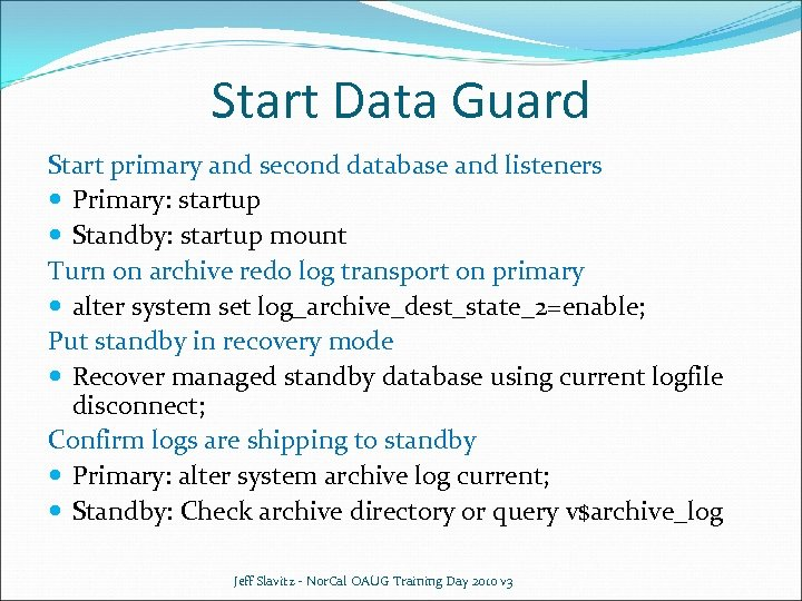 Start Data Guard Start primary and second database and listeners Primary: startup Standby: startup