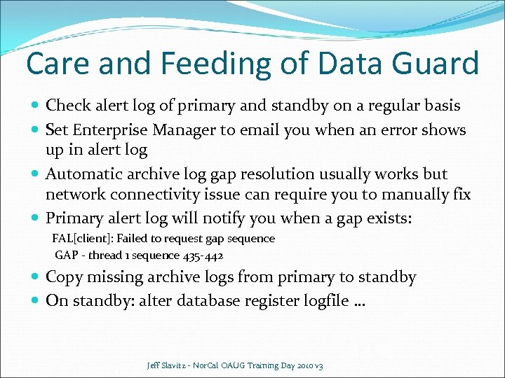 Care and Feeding of Data Guard Check alert log of primary and standby on