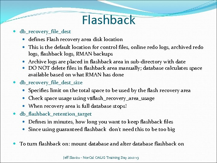 Flashback db_recovery_file_dest defines Flash recovery area disk location This is the default location for