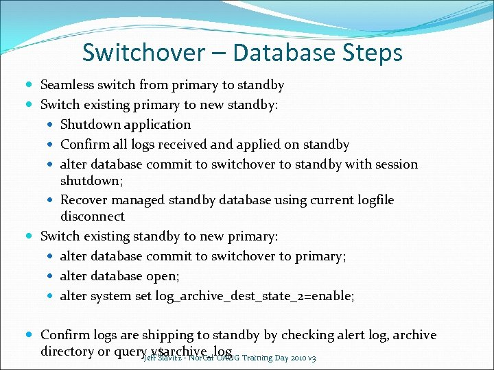 Switchover – Database Steps Seamless switch from primary to standby Switch existing primary to