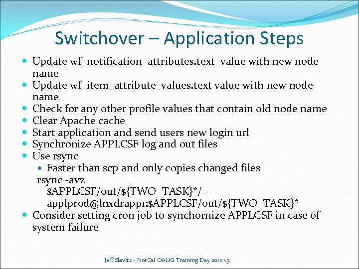 Switchover – Application Steps Update wf_notification_attributes. text_value with new node name Update wf_item_attribute_values. text