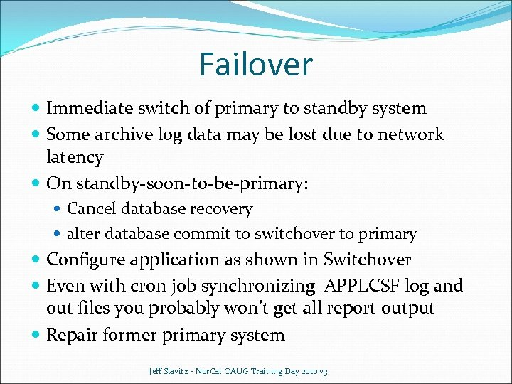 Failover Immediate switch of primary to standby system Some archive log data may be