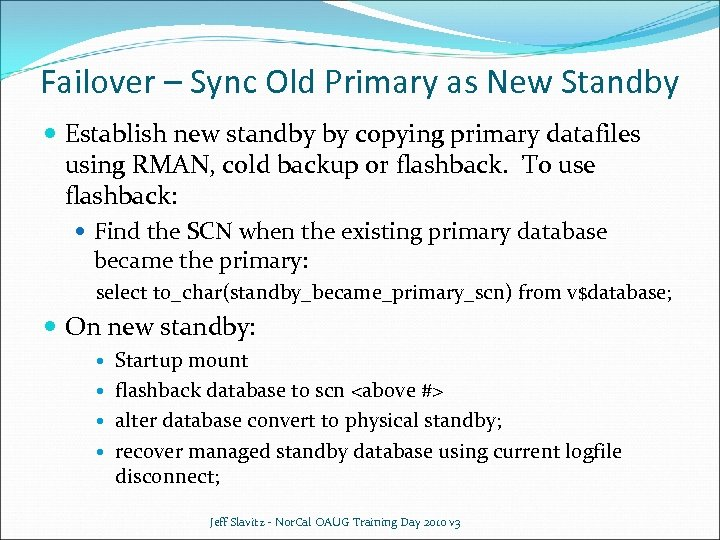 Failover – Sync Old Primary as New Standby Establish new standby by copying primary