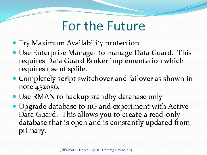 For the Future Try Maximum Availability protection Use Enterprise Manager to manage Data Guard.