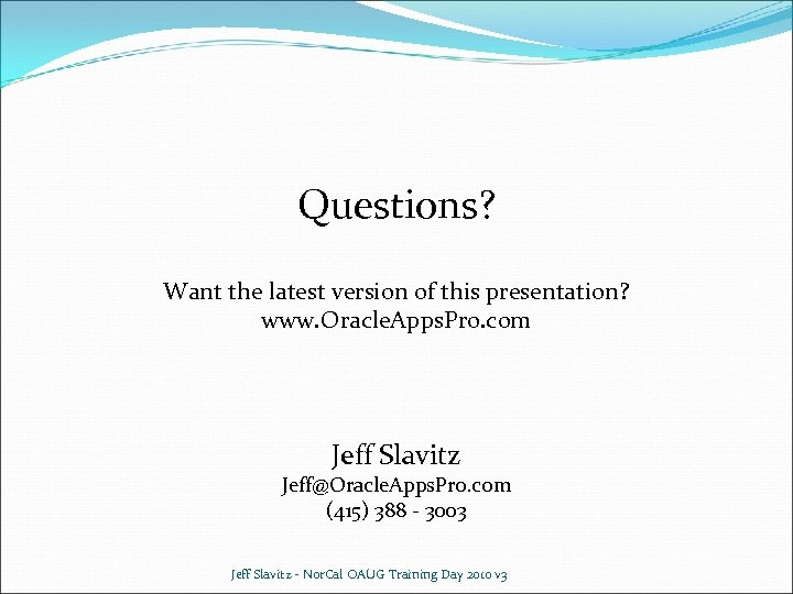 Questions? Want the latest version of this presentation? www. Oracle. Apps. Pro. com Jeff