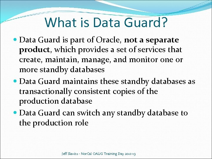 What is Data Guard? Data Guard is part of Oracle, not a separate product,