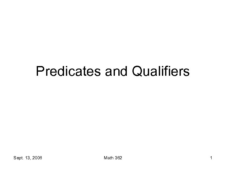 Predicates and Qualifiers Sept. 13, 2006 Math 362 1