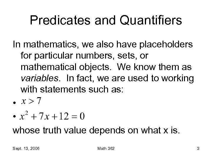 Predicates and Quantifiers In mathematics, we also have placeholders for particular numbers, sets, or