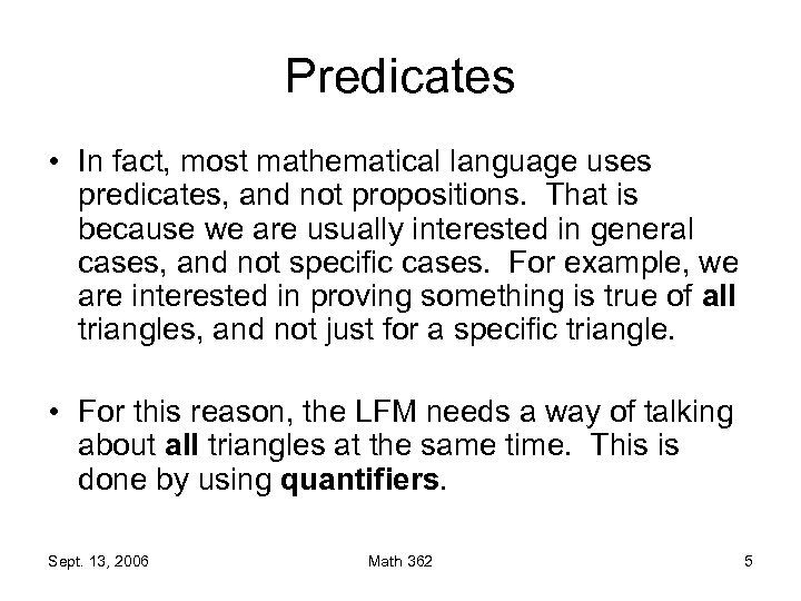 Predicates • In fact, most mathematical language uses predicates, and not propositions. That is